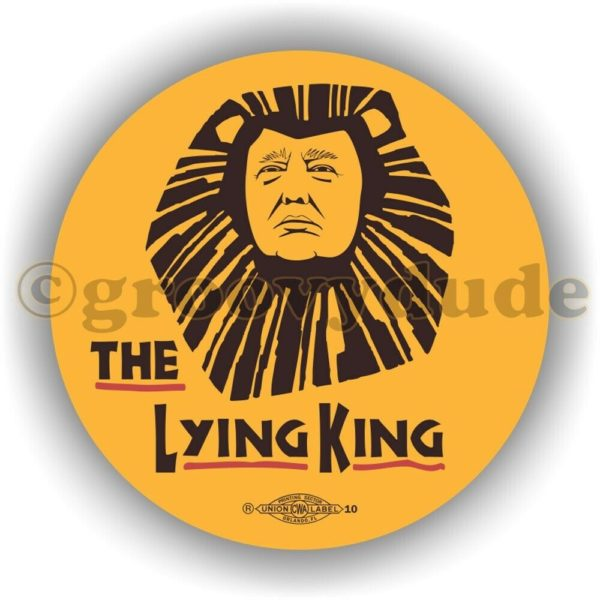 The Lying King Anti President Donald Trump Political Campaign Pin Pinback Button